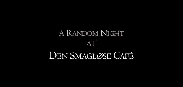 Promotion video: A Random Night @ Den Smagløse Café